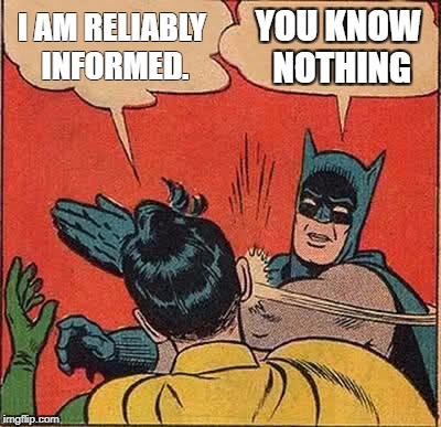 I am reliably informed You know nothing Batman