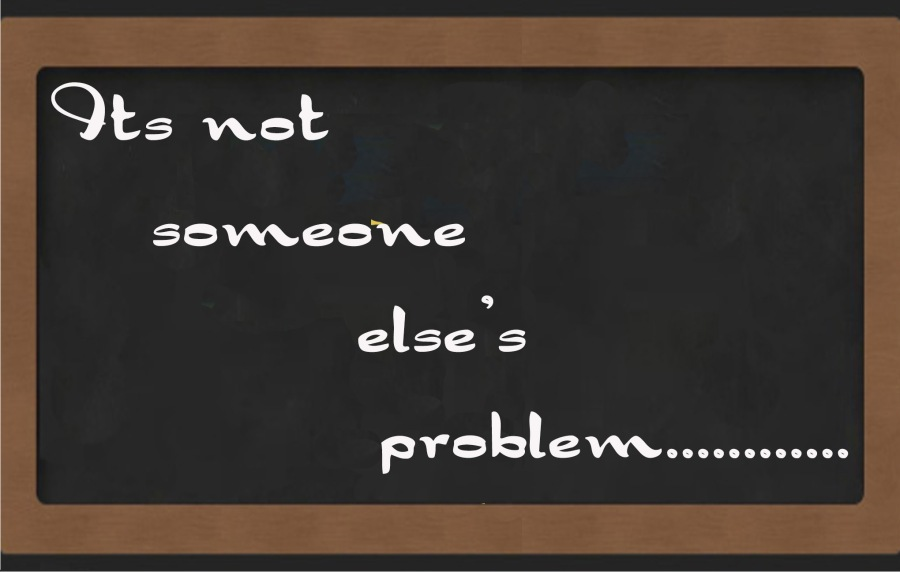 its NOT someone else's problem