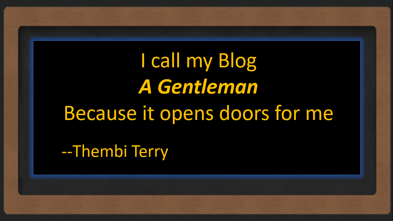 I call my blog a gentleman because opens doors for me