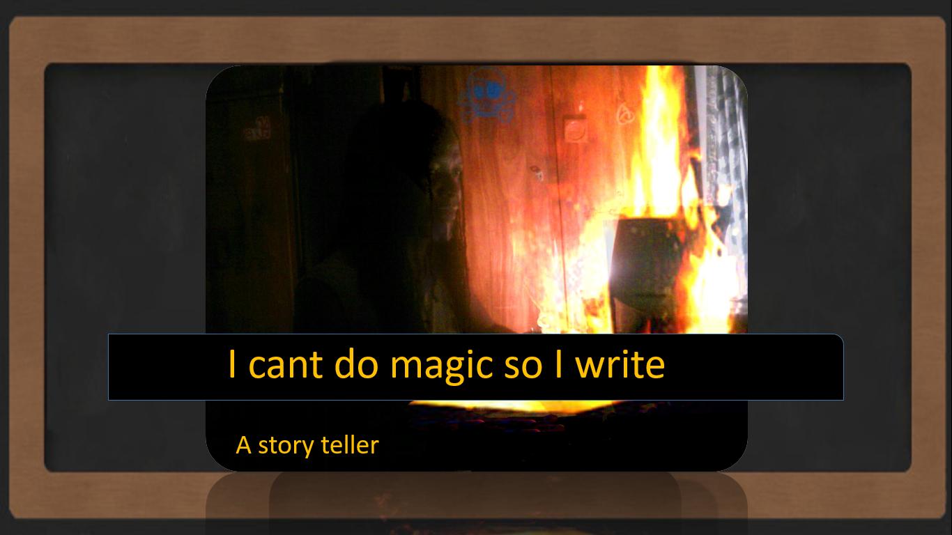 I cant do magic so I write