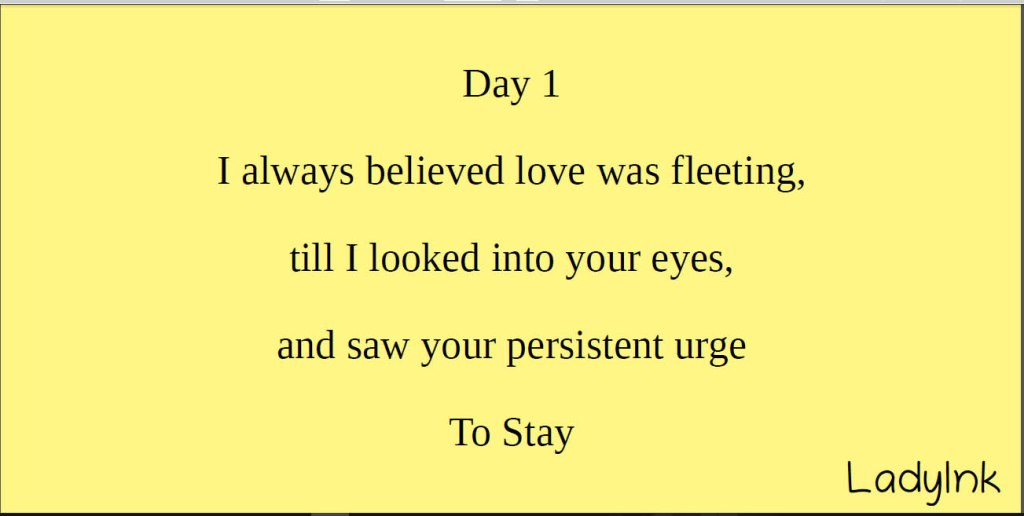 I always believed love was fleeting till I looked into your eyes and saw your persistent urge to stay
