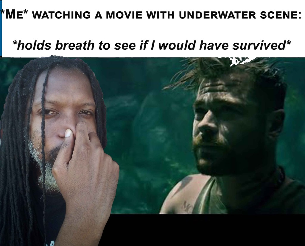 Holding breath to see if I would survive an underwater movie scene