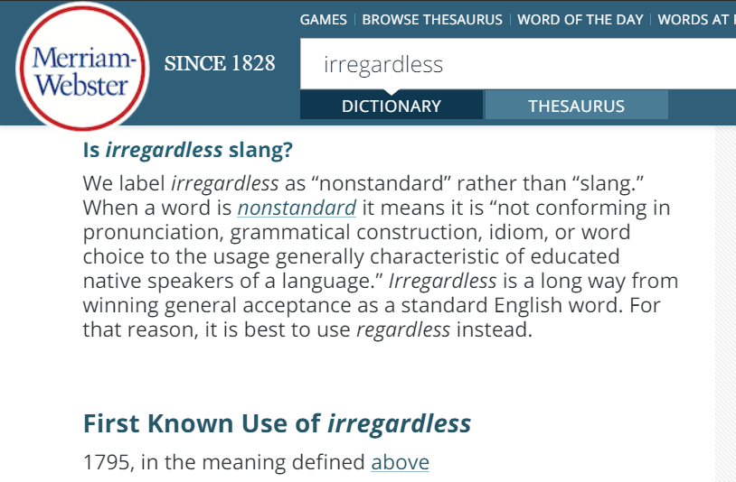 "We label irregardless as ""nonstandard"" rather than ""slang."" When a word is nonstandard it means it is ""not conforming in pronunciation, grammatical construction, idiom, or word choice to the usage generally characteristic of educated native speakers of a language."""