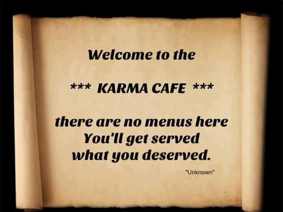 Welcome to karma cafe the are no menus here you'll get served what you deserved