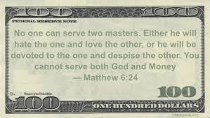 No one can serve two masters Mathew 6:24
