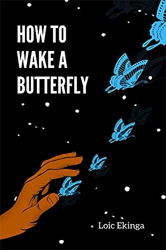 How to wake a butterfly  Loic Ekinga chapbook